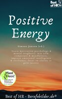 Positive Energy: Learn motivation psychology & mental toughness, win calm composure & mindfulness, improve emotional intelligence & resilience, focus on clarity to gain success - Simone Janson