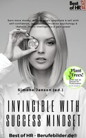 Invincible with Success Mindset: Earn more money, achieve goals, negotiate & sell with self-confidence, learn communication psychology & rhetoric, invest intelligently & gain power - Simone Janson