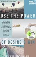 Use the Power of Desire & Win: Psychology of persuasion & manipulation, lead people, understand communication rhetoric & body language, influence behavior, achieve all your goals - Simone Janson