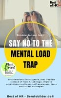 Say No to the Mental Load Trap: Gain emotional intelligence, feel freedom instead of fears & sabotage, improve mindfulness resilience self-awareness, learn anti-stress strategies - Simone Janson
