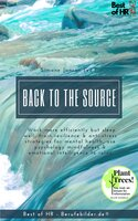 Back to the Source: Work more efficiently but sleep well, train resilience & anti-stress strategies for mental health, use psychology mindfulness & emotional intelligence to relax - Simone Janson