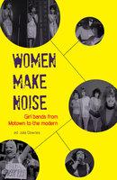Women Make Noise - Elizabeth Keenan, Sarah Dougher, Val Ruazier, Bryony Beynon, Jackie Parsons, Victoria Yeulet, Sini Timonen, Deborah Withers, Jane Bradley, Rhian Jones