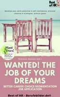 Wanted! The Job of Your Dreams – Better Career Choice Reorientation Job Application: Develop your skills potential & self-confidence, discover chances & strategies, achieve goals - Simone Janson