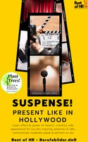 Suspense! Present like in Hollywood: Learn effect & power of rhetoric, convince with appearance for success inspiring speeches & talks, communicate moderate speak & perform to win
