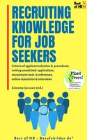 Recruiting Knowledge for Job Seekers: Criteria of applicant selection & procedures, writing unsolicited applications, recruitment tests & references, online reputation & interviews - Simone Janson