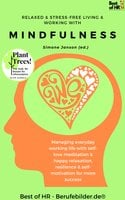 Relaxed & Stress-Free Living & Working with Mindfulness: Managing everyday working life with self-love meditation & happy relaxation, resilience & self-motivation for more success - Simone Janson