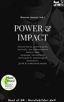 Power & Impact: Secure status, achieve goals tactically, use communication rhetoric body language, manipulation techniques & psychology of persuasion, guide & understand people - Simone Janson