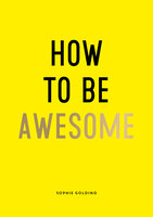 How to Be Awesome - Sophie Golding