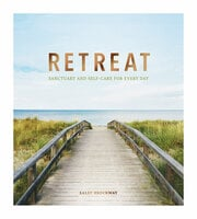 Retreat: Sanctuary and Self-Care for Every Day - Sally Brockway
