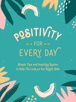 Positivity for Every Day: Simple Tips and Inspiring Quotes to Help You Look on the Bright Side - Summersdale Publishers