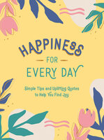 Happiness for Every Day: Simple Tips and Uplifting Quotes to Help You Find Joy - Summersdale Publishers