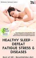 Healthy Sleep - Defeat Fatigue Stress & Diseases: Psychology against sleep disorders, with relaxation resilience & mindfulness to inner peace serenity mental strength & happiness - Simone Janson