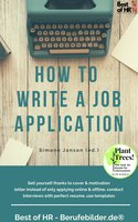 How to Write a Job Application: Sell yourself thanks to cover & motivation letter instead of only applying online & offline, conduct interviews with perfect resume, use templates - Simone Janson