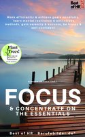 Focus & Concentrate on the Essentials: Work efficiently & achieve goals mindfully, learn mental resilience & anti-stress methods, gain serenity & success, be happy & self-confident - Simone Janson