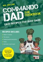 Commando Dad: The Cookbook: Easy Recipes for Busy Dads - Neil Sinclair