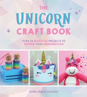 The Unicorn Craft Book: Over 25 Magical Projects to Inspire Your Imagination - Isabel Urbina Gallego