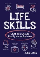 Life Skills: Stuff You Should Really Know By Now - Julia Laflin