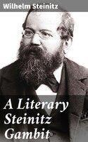 A Literary Steinitz Gambit - Wilhelm Steinitz