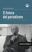 El futuro del periodismo - Javier Darío Restrepo
