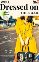 Well Dressed on the Road: Business etiquette & fashion on travel, good style & the right outfit without stress, avoid intercultural embarrassment, pack your suitcase properly - Simone Janson