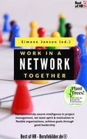 Work Together in a Network: Use successfully swarm intelligence in project management, set team spirit & motivation in flexible organizations, achieve goals through good leadership - Simone Janson