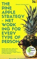 The Pineapple Strategy - Networking for every Type of Person: Small talk the right way, targeted contacts for introverts, extroverts, highly sensitive, high-flyers or lazy people - Simone Janson