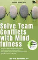 Solve Team Conflicts with Mindfulness: Deal with difficult colleagues without confrontation, mediation conflict management & non-violent communication, settling disputes in groups - Simone Janson