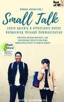 Small Talk - Learn quickly & effectively better Networking through Communication: Convince opinion boosters, use psychology rhetoric charisma appearance effect to inspire people - Simone Janson