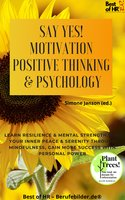 Say Yes! Motivation Positive Thinking & Psychology: Learn resilience & mental strength, find your inner peace & serenity through mindfulness, gain more success with personal power