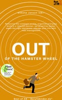 Out of the Hamster Wheel: Renounce the constant stress, organise everyday work in a relaxed manner, set priorities & make the right decisions, change your life with time management - Simone Janson