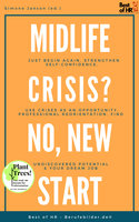 Midlife Crisis? No, New Start: Just begin again, strengthen self-confidence, use crises as an opportunity, professional reorientation, find undiscovered potential & your dream job - Simone Janson