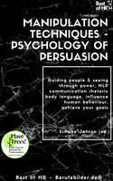 Manipulation Techniques - Psychology of Persuasion: Guiding people & seeing through power, NLP communication rhetoric body language, influence human behaviour, achieve your goals - Simone Janson