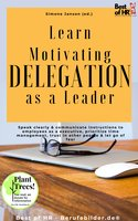 Learn Motivating Delegation as a Leader: Speak clearly & communicate instructions to employees as a executive, prioritize time management, trust in other people & let go of fear