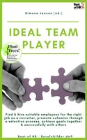 Ideal Teamplayer: Find & hire suitable employees for the right job as a recruiter, promote cohesion through a selection process, achieve goals together & successfully with others - Simone Janson
