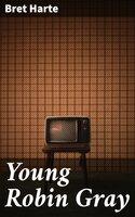 Young Robin Gray - Bret Harte