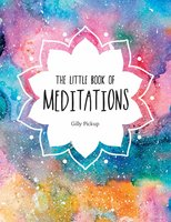 The Little Book of Meditations: A Beginner's Guide to Finding Inner Peace - Gilly Pickup