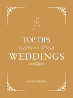 Top Tips for Weddings: A Beginner's Guide to Planning Your Dream Wedding - Vicky Edwards