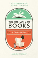 For the Love of Books: A Celebration of the Written Word - Graham Tarrant