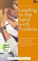Leading in the Sandwich Position: Suffering in middle management, from permanent stress to depression, communicate decisions, set limits in risis, learn to delegate for managers