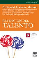 Retención del talento - Robert Morison, Ken Dychtwald, Tamara J. Erickson