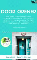 Door Opener: Use small talk communication networking targeted to success, find opinion leaders, get exactly the right contacts, convince & persuade people with rhetoric & charisma - Simone Janson