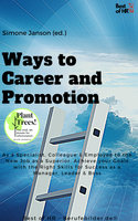 Ways to Career and Promotion: As a Specialist, Colleague & Employee to the New Job as a Superior. Achieve your Goals with the Right Skills for Success as a Manager, Leader & Boss - Simone Janson