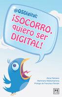 ¡Socorro, quiero ser digital! - Alicia Feliciano, Martiniano Mallavibarrena