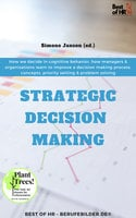Strategic Decision Making: How we decide in cognitive behavior, how managers & organizations learn to improve a decision making process, concepts, priority setting & problem solving - Simone Janson