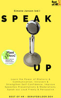 Speak Up: Learn the Power of Rhetoric & Communication, Introvert & Strengthen Self-Confidence, Improve Speeches Presentations & Moderations, Speak out Loud Freely & Persuasive - Simone Janson