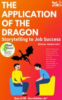 The Application of the Dragon. Storytelling to Job Success: How Employers attract good Employees & Applicants can use HR Marketing & Recruiting Knowledge in Interview & Selection