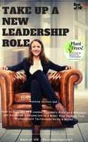 Take up a new leadership role: How to Succeed as a Leader, suddenly Start as a Manager, get Accepted & Respected as a Boss? Stay Human, find Management Techniques Skills & Styles - Simone Janson
