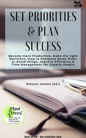 Set Priorities & Plan Success: Become more Productive, make the right Decisions, stop to Postpone Delay Defer or Avoid things, improve Efficiency & Time Management for Chaotic People - Simone Janson