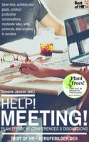 Help! Meeting! Plan Efficient Conferences & Discussions: Save Time, Achieve your Goals, Conduct Productive Conversations, Moderate Talks, Write Protocols, Lead Projects to Success - Simone Janson