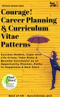 Courage! Career Planning & Curriculum Vitae Patterns: Success Models, Cope with Life Crises, Take Risks & Become Successful as an Opportunity Planner, Paths to Happiness & New Start - Simone Janson
